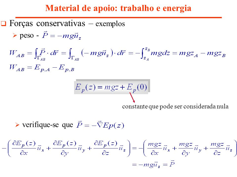 Material de apoio: trabalho e energia Forças conservativas – exemplos Força elástica (molas) - constante que pode ser considerada nula verifique-se que