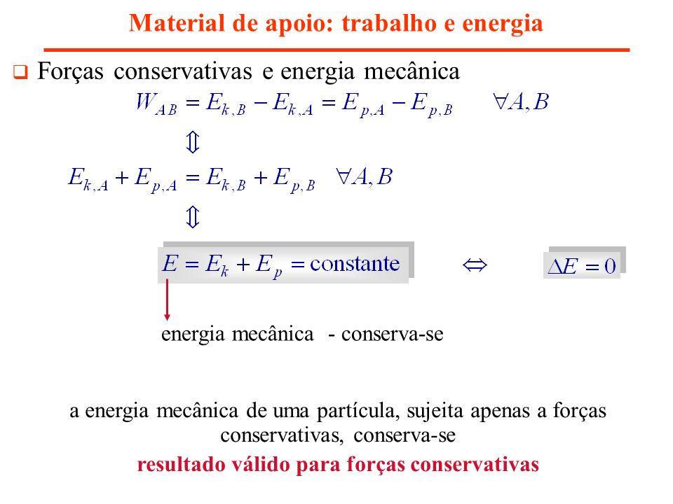 Material de apoio: trabalho e energia energia mecânica - conserva-se Forças conservativas e energia mecânica a energia mecânica de uma partícula, suje