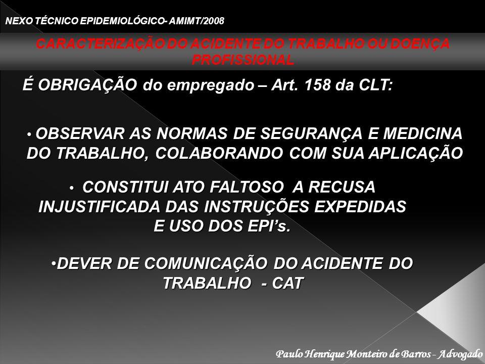 Paulo Henrique Monteiro de Barros - Advogado NEXO TÉCNICO EPIDEMIOLÓGICO- AMIMT/2008 É OBRIGAÇÃO do empregado – Art. 158 da CLT: OBSERVAR AS NORMAS DE