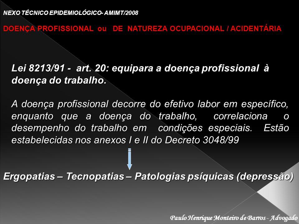Paulo Henrique Monteiro de Barros - Advogado NEXO TÉCNICO EPIDEMIOLÓGICO- AMIMT/2008 DOENÇA PROFISSIONAL ou DE NATUREZA OCUPACIONAL / ACIDENTÁRIA Lei 8213/91 - art.