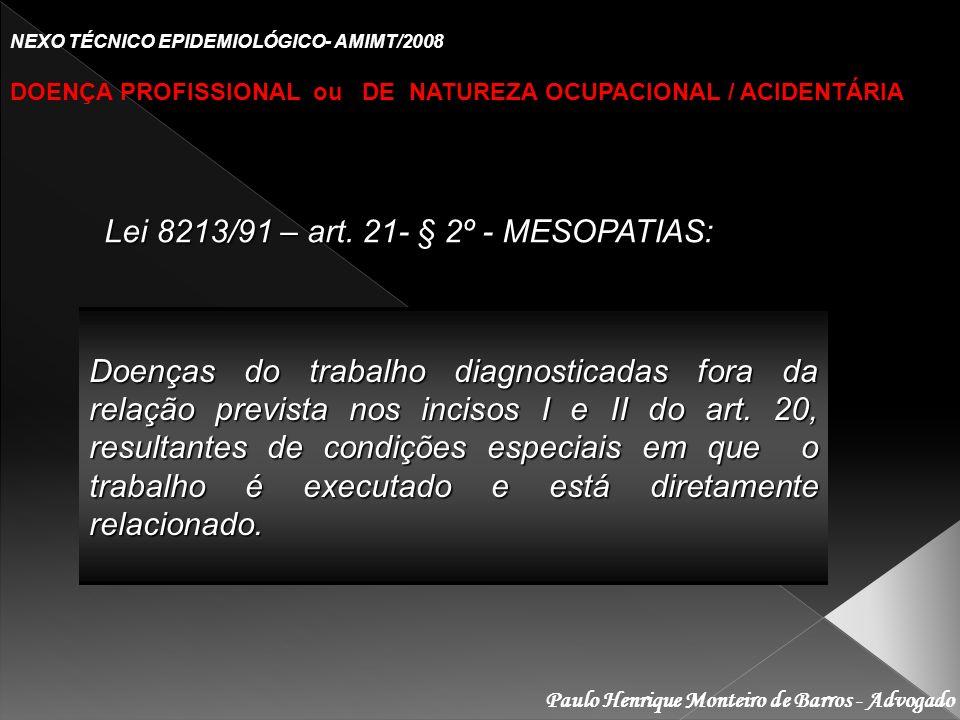 Paulo Henrique Monteiro de Barros - Advogado NEXO TÉCNICO EPIDEMIOLÓGICO- AMIMT/2008 DOENÇA PROFISSIONAL ou DE NATUREZA OCUPACIONAL / ACIDENTÁRIA Lei 8213/91 – art.