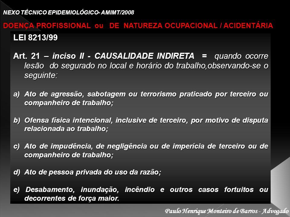 Paulo Henrique Monteiro de Barros - Advogado NEXO TÉCNICO EPIDEMIOLÓGICO- AMIMT/2008 DOENÇA PROFISSIONAL ou DE NATUREZA OCUPACIONAL / ACIDENTÁRIA LEI 8213/99 Art.