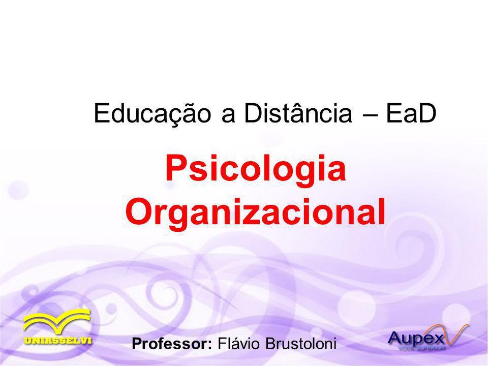 Educação a Distância – EaD Professor: Flávio Brustoloni Psicologia Organizacional