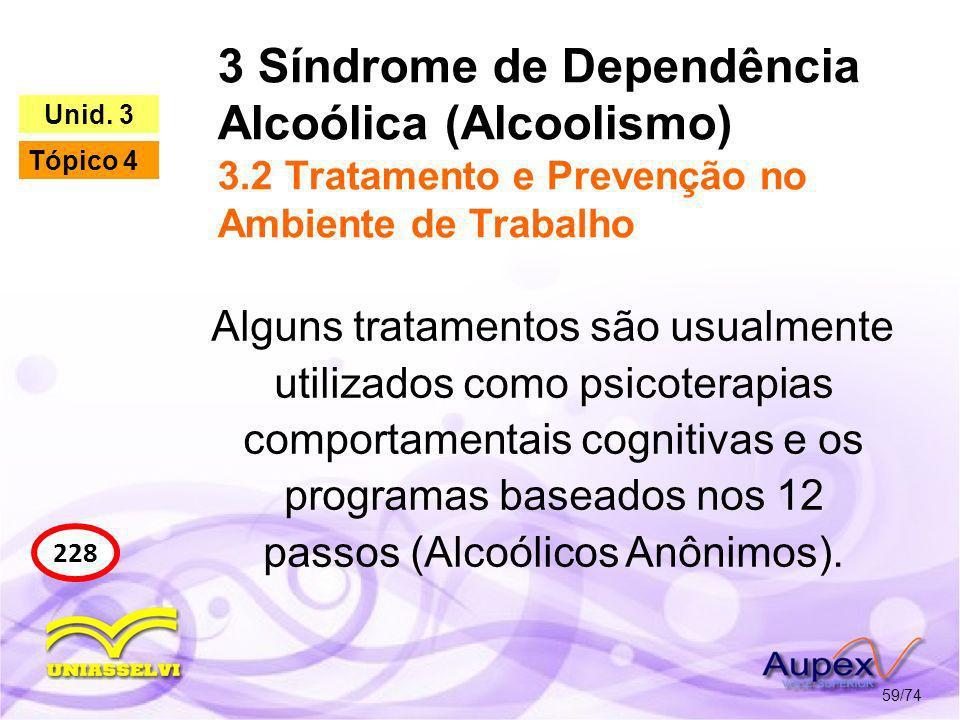 3 Síndrome de Dependência Alcoólica (Alcoolismo) 3.2 Tratamento e Prevenção no Ambiente de Trabalho 59/74 228 Unid. 3 Tópico 4 Alguns tratamentos são