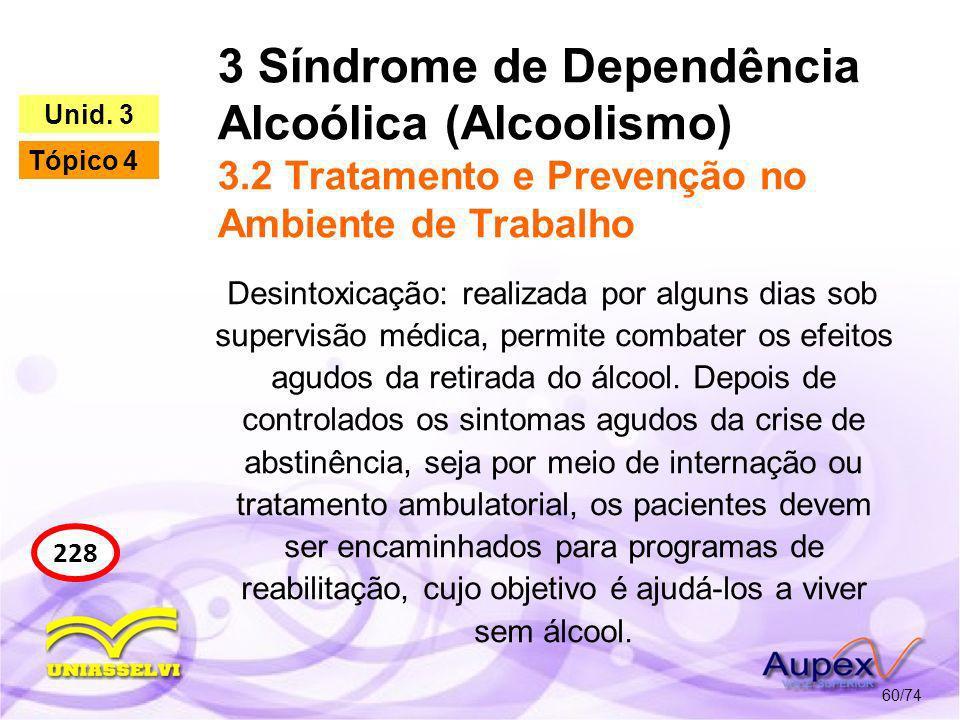 3 Síndrome de Dependência Alcoólica (Alcoolismo) 3.2 Tratamento e Prevenção no Ambiente de Trabalho 60/74 228 Unid. 3 Tópico 4 Desintoxicação: realiza