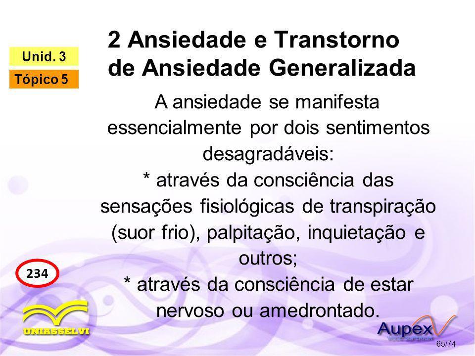 2 Ansiedade e Transtorno de Ansiedade Generalizada 65/74 234 Unid. 3 Tópico 5 A ansiedade se manifesta essencialmente por dois sentimentos desagradáve