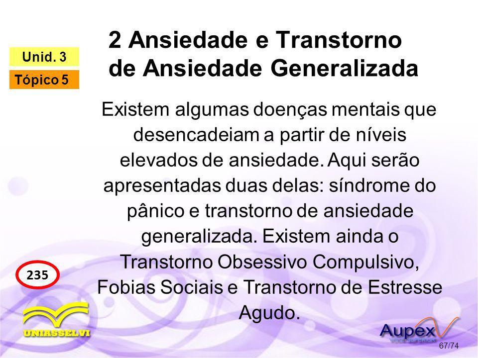 2 Ansiedade e Transtorno de Ansiedade Generalizada 67/74 235 Unid. 3 Tópico 5 Existem algumas doenças mentais que desencadeiam a partir de níveis elev