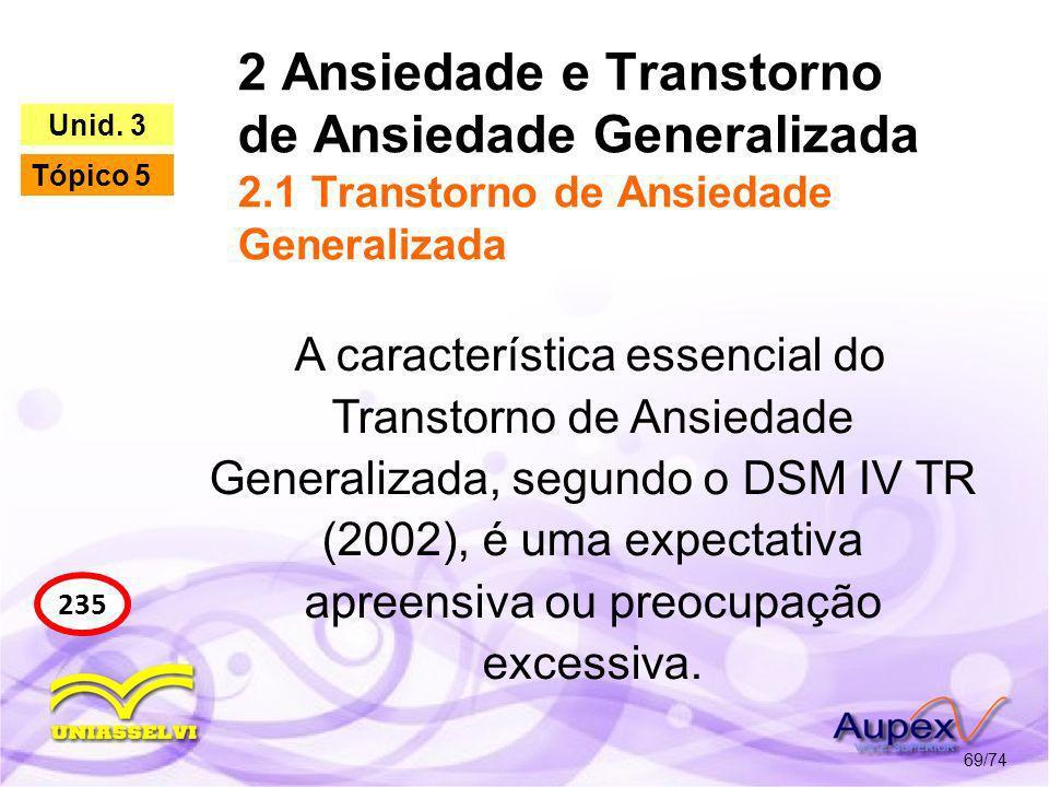 2 Ansiedade e Transtorno de Ansiedade Generalizada 2.1 Transtorno de Ansiedade Generalizada 69/74 235 Unid. 3 Tópico 5 A característica essencial do T