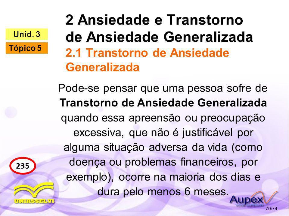 2 Ansiedade e Transtorno de Ansiedade Generalizada 2.1 Transtorno de Ansiedade Generalizada 70/74 235 Unid. 3 Tópico 5 Pode-se pensar que uma pessoa s
