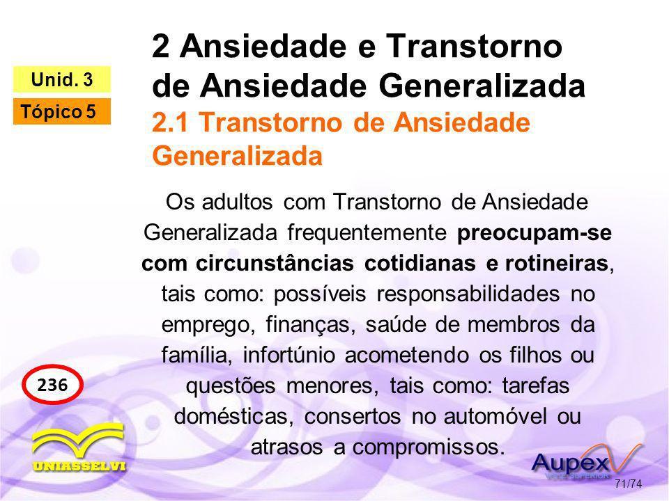 2 Ansiedade e Transtorno de Ansiedade Generalizada 2.1 Transtorno de Ansiedade Generalizada 71/74 236 Unid. 3 Tópico 5 Os adultos com Transtorno de An