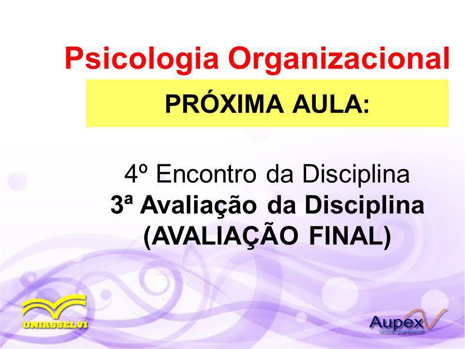PRÓXIMA AULA: Psicologia Organizacional 4º Encontro da Disciplina 3ª Avaliação da Disciplina (AVALIAÇÃO FINAL)