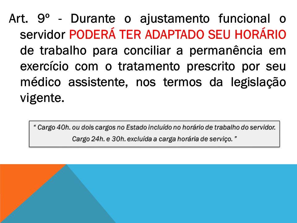 Art. 9º - Durante o ajustamento funcional o servidor PODERÁ TER ADAPTADO SEU HORÁRIO de trabalho para conciliar a permanência em exercício com o trata