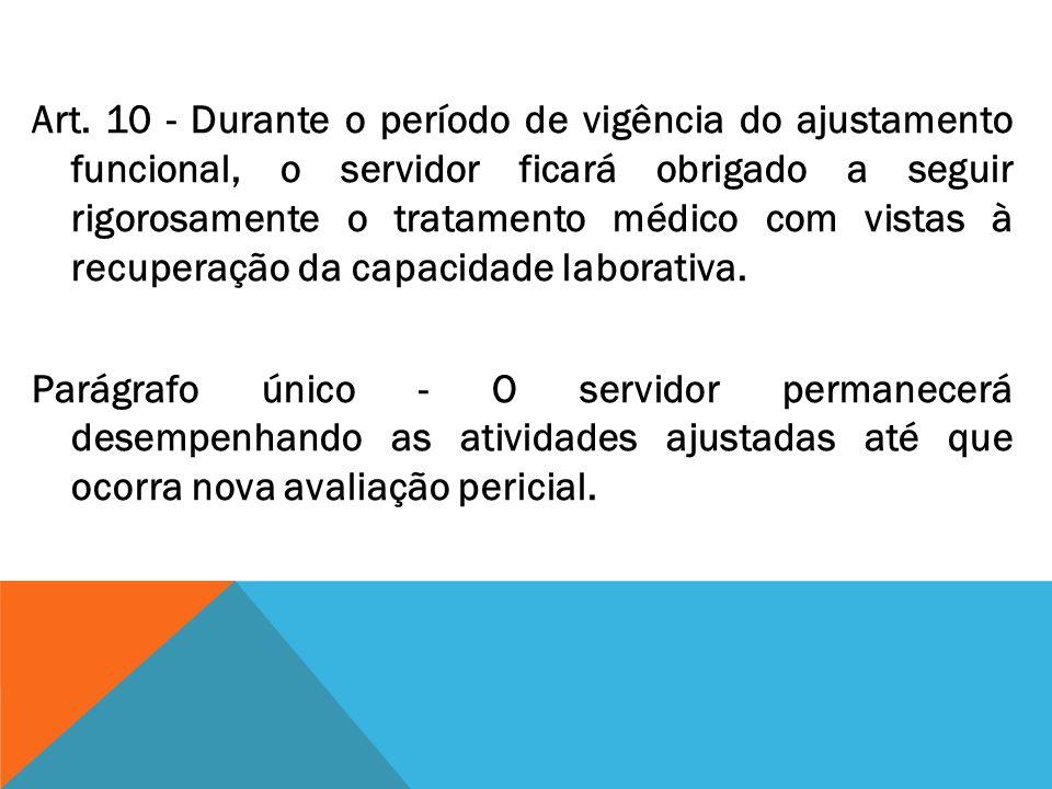 Art. 10 - Durante o período de vigência do ajustamento funcional, o servidor ficará obrigado a seguir rigorosamente o tratamento médico com vistas à r