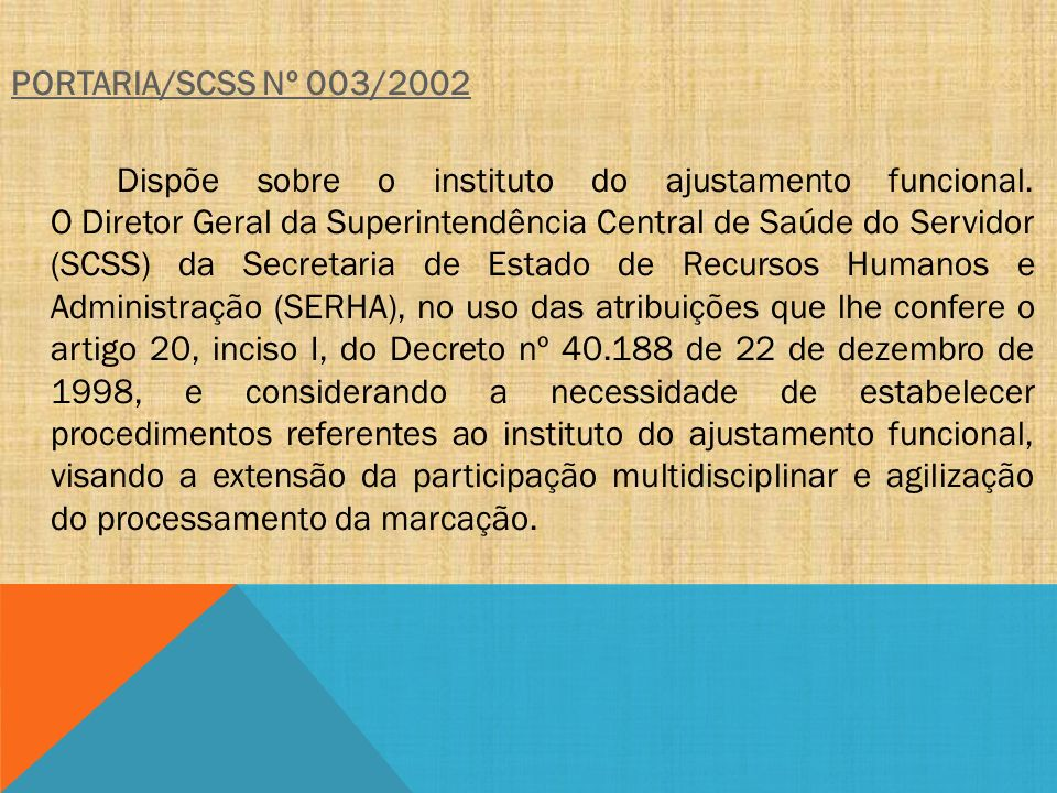 PORTARIA/SCSS Nº 003/2002 Dispõe sobre o instituto do ajustamento funcional. O Diretor Geral da Superintendência Central de Saúde do Servidor (SCSS) d