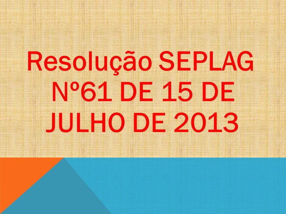Resolução SEPLAG Nº61 DE 15 DE JULHO DE 2013