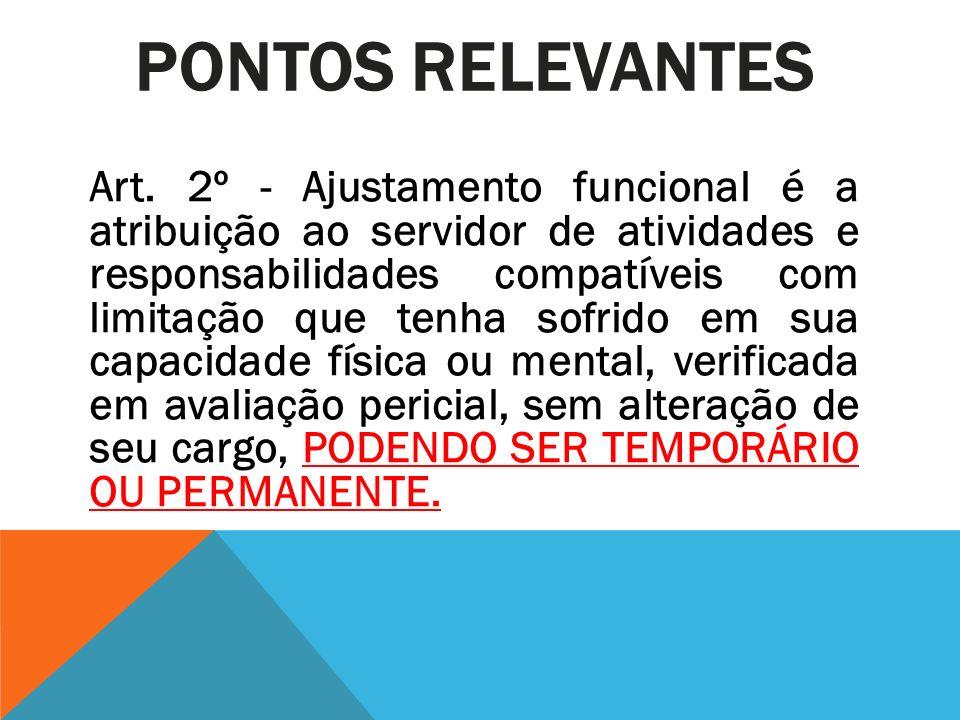 PONTOS RELEVANTES Art. 2º - Ajustamento funcional é a atribuição ao servidor de atividades e responsabilidades compatíveis com limitação que tenha sof
