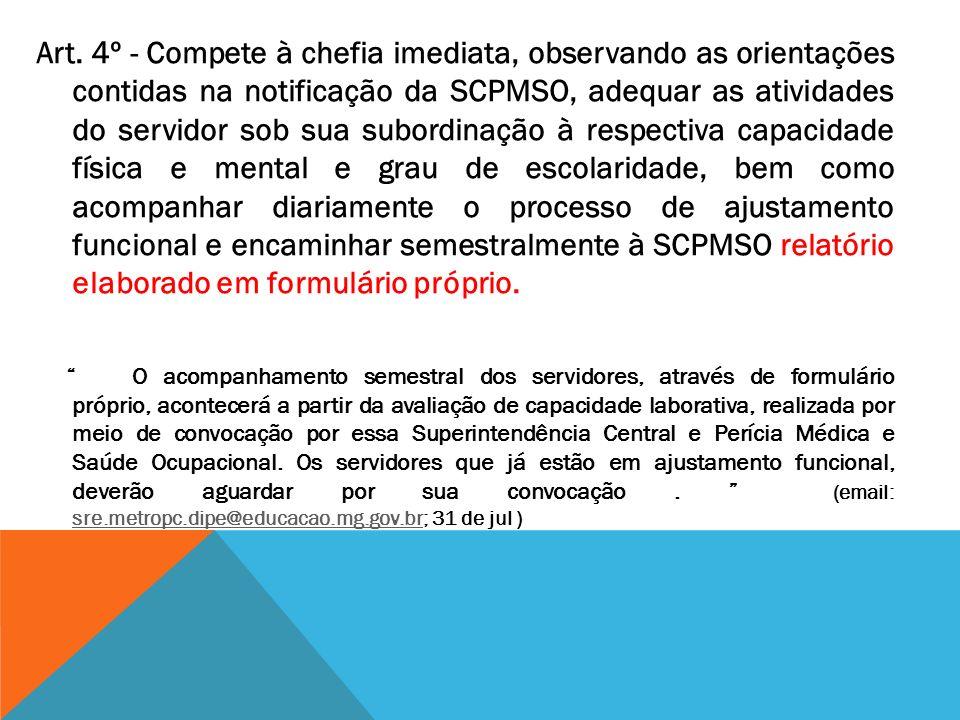 Art. 4º - Compete à chefia imediata, observando as orientações contidas na notificação da SCPMSO, adequar as atividades do servidor sob sua subordinaç