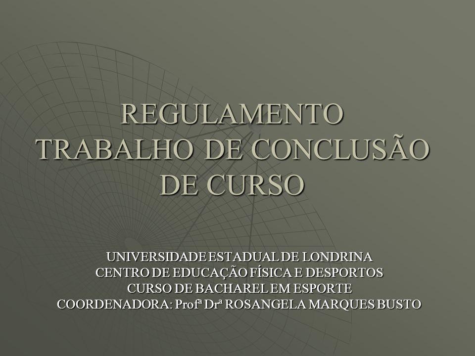 REGULAMENTO TRABALHO DE CONCLUSÃO DE CURSO UNIVERSIDADE ESTADUAL DE LONDRINA CENTRO DE EDUCAÇÃO FÍSICA E DESPORTOS CURSO DE BACHAREL EM ESPORTE COORDE