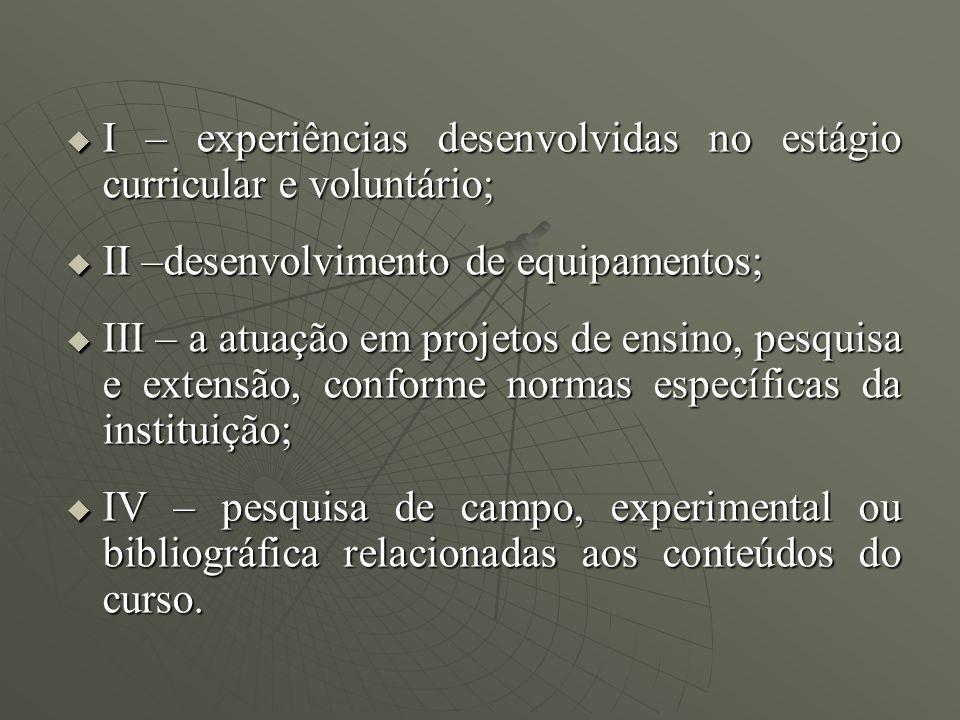 I – experiências desenvolvidas no estágio curricular e voluntário; I – experiências desenvolvidas no estágio curricular e voluntário; II –desenvolvime