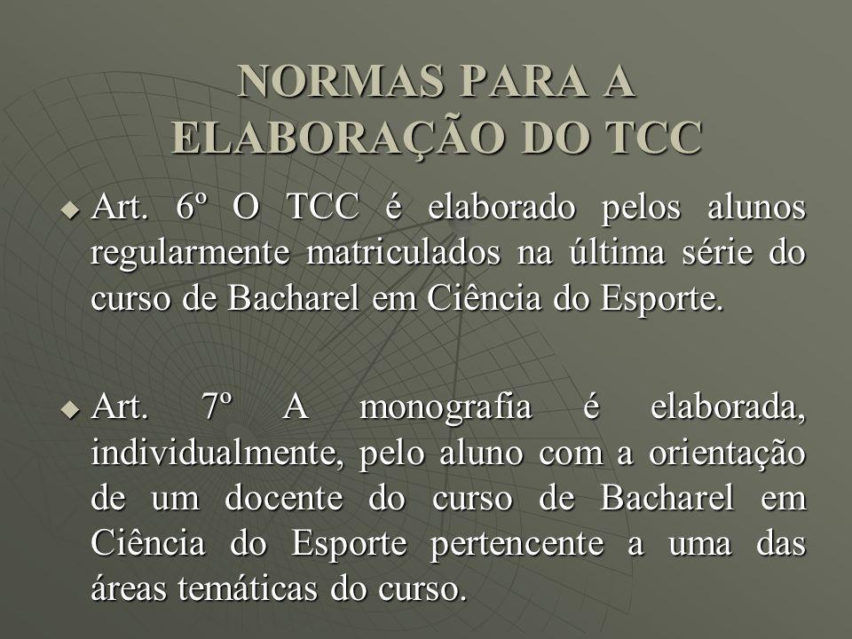 NORMAS PARA A ELABORAÇÃO DO TCC Art. 6º O TCC é elaborado pelos alunos regularmente matriculados na última série do curso de Bacharel em Ciência do Es