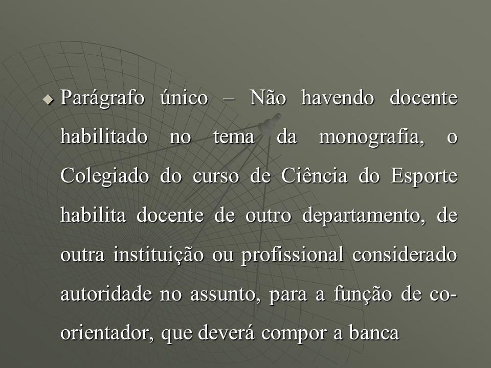 Parágrafo único – Não havendo docente habilitado no tema da monografia, o Colegiado do curso de Ciência do Esporte habilita docente de outro departame