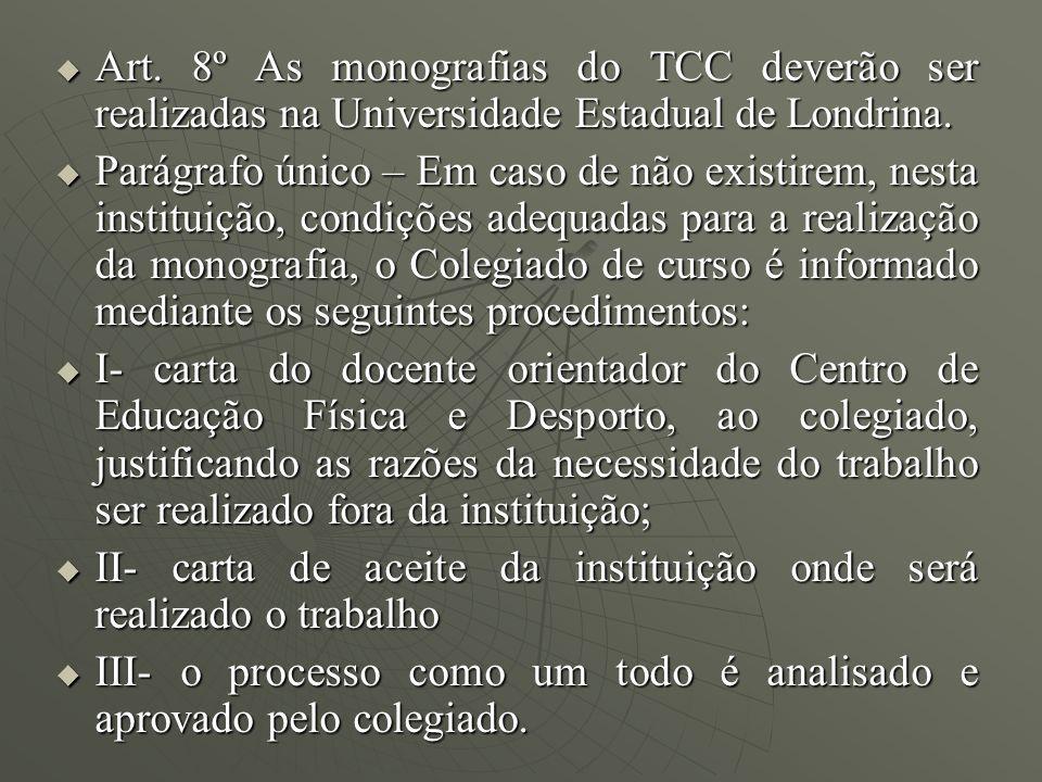 Art. 8º As monografias do TCC deverão ser realizadas na Universidade Estadual de Londrina. Art. 8º As monografias do TCC deverão ser realizadas na Uni