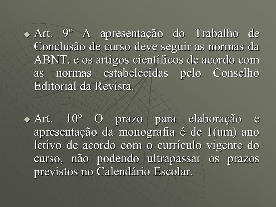 Art. 9º A apresentação do Trabalho de Conclusão de curso deve seguir as normas da ABNT. e os artigos científicos de acordo com as normas estabelecidas