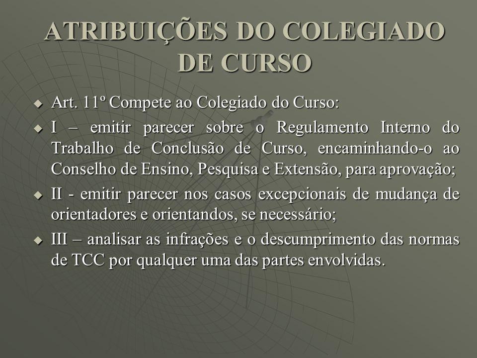 ATRIBUIÇÕES DO COLEGIADO DE CURSO Art. 11º Compete ao Colegiado do Curso: Art. 11º Compete ao Colegiado do Curso: I – emitir parecer sobre o Regulamen