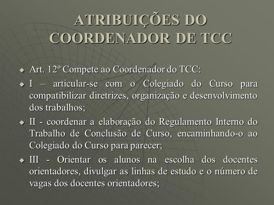 ATRIBUIÇÕES DO COORDENADOR DE TCC Art. 12º Compete ao Coordenador do TCC: Art. 12º Compete ao Coordenador do TCC: I – articular-se com o Colegiado do