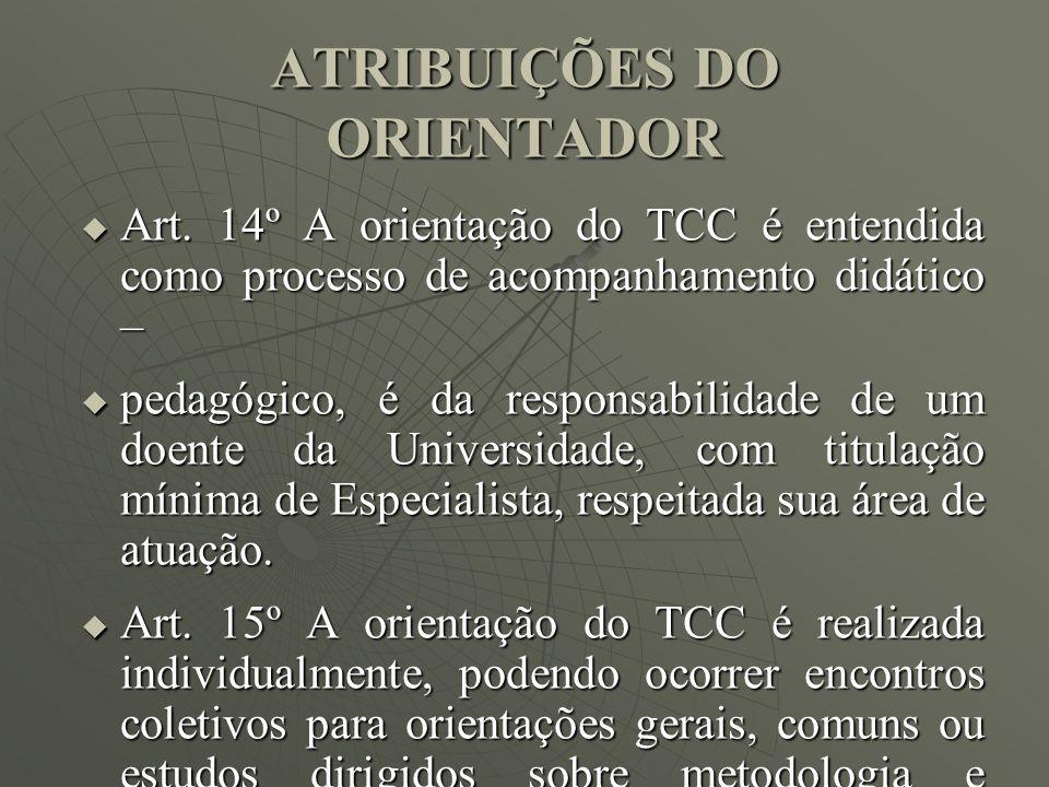 ATRIBUIÇÕES DO ORIENTADOR Art. 14º A orientação do TCC é entendida como processo de acompanhamento didático – Art. 14º A orientação do TCC é entendida