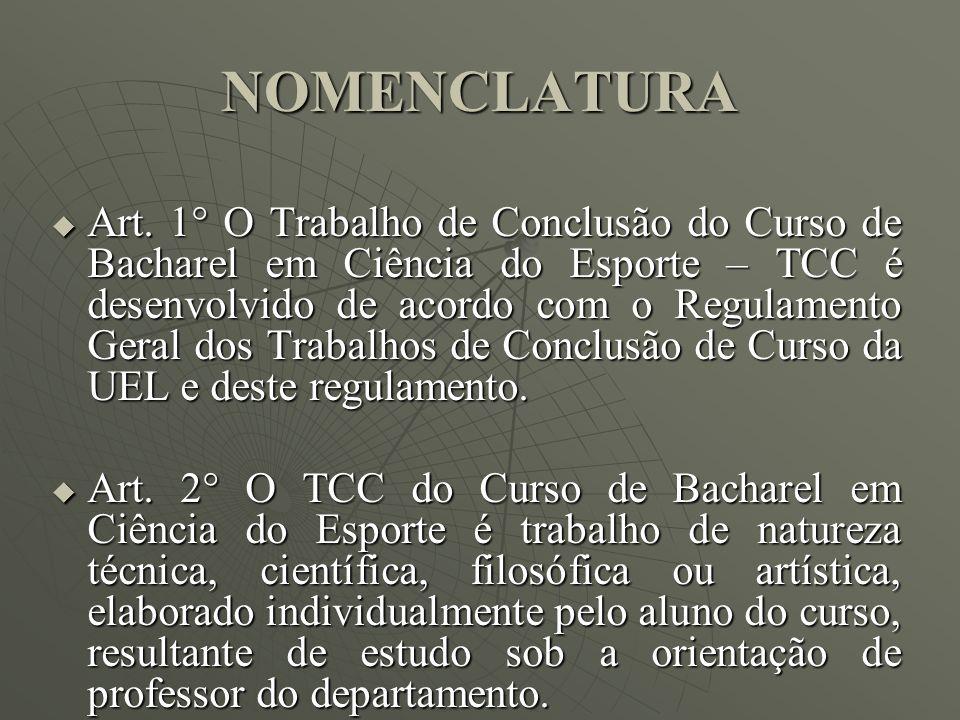 NOMENCLATURA Art. 1° O Trabalho de Conclusão do Curso de Bacharel em Ciência do Esporte – TCC é desenvolvido de acordo com o Regulamento Geral dos Tra