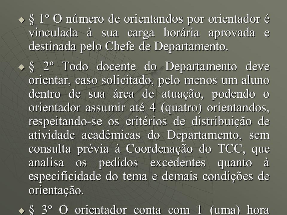 § 1º O número de orientandos por orientador é vinculada à sua carga horária aprovada e destinada pelo Chefe de Departamento. § 1º O número de orientan