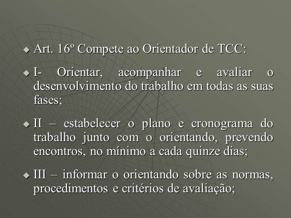 Art. 16º Compete ao Orientador de TCC: Art. 16º Compete ao Orientador de TCC: I- Orientar, acompanhar e avaliar o desenvolvimento do trabalho em todas