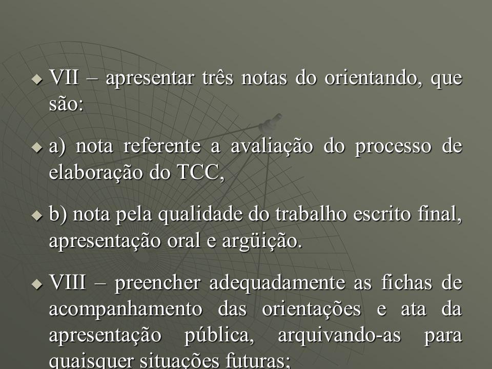 VII – apresentar três notas do orientando, que são: VII – apresentar três notas do orientando, que são: a) nota referente a avaliação do processo de e