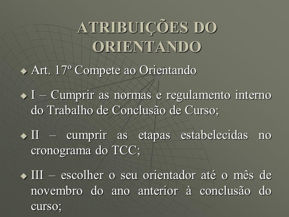 ATRIBUIÇÕES DO ORIENTANDO Art. 17º Compete ao Orientando Art. 17º Compete ao Orientando I – Cumprir as normas e regulamento interno do Trabalho de Con