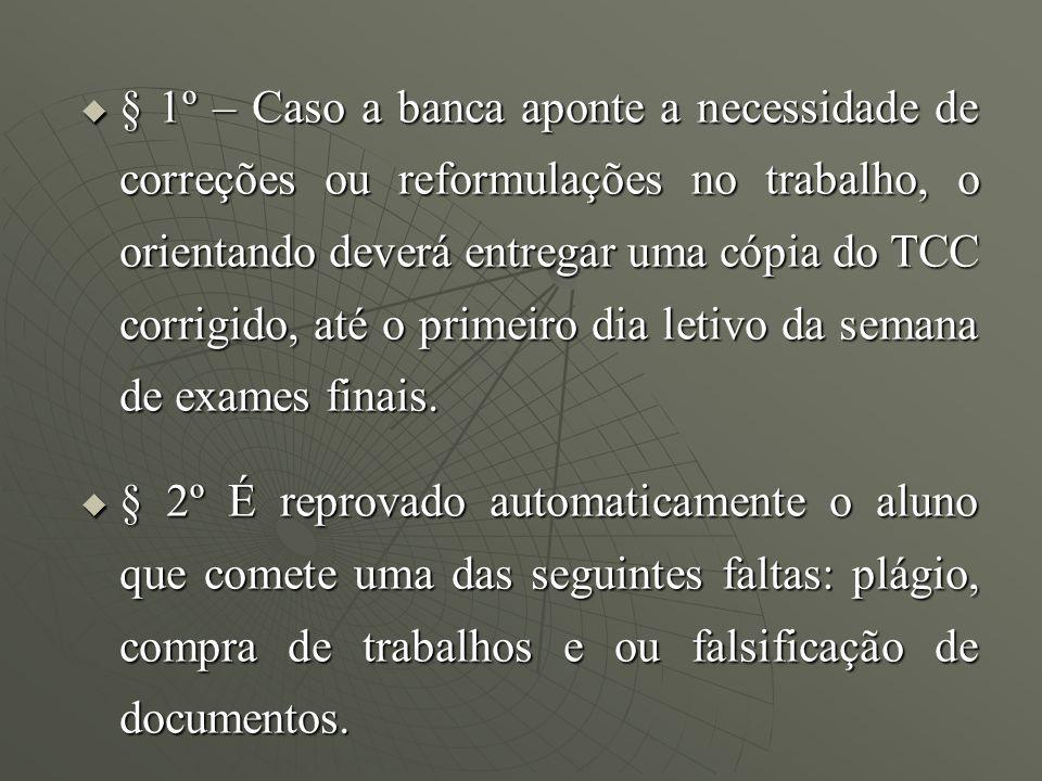 § 1º – Caso a banca aponte a necessidade de correções ou reformulações no trabalho, o orientando deverá entregar uma cópia do TCC corrigido, até o pri