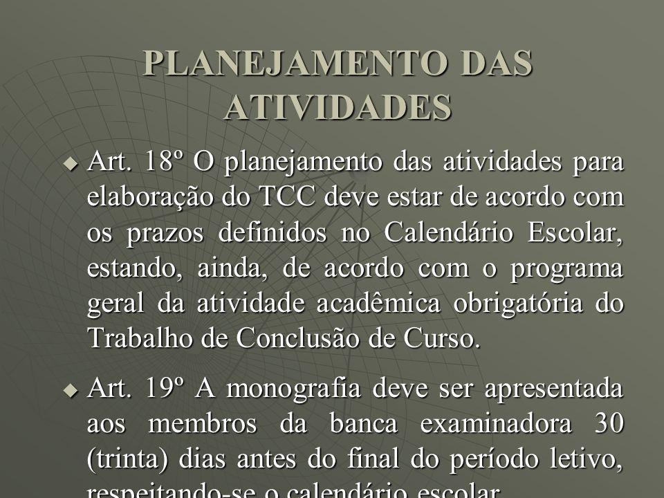 PLANEJAMENTO DAS ATIVIDADES Art. 18º O planejamento das atividades para elaboração do TCC deve estar de acordo com os prazos definidos no Calendário E