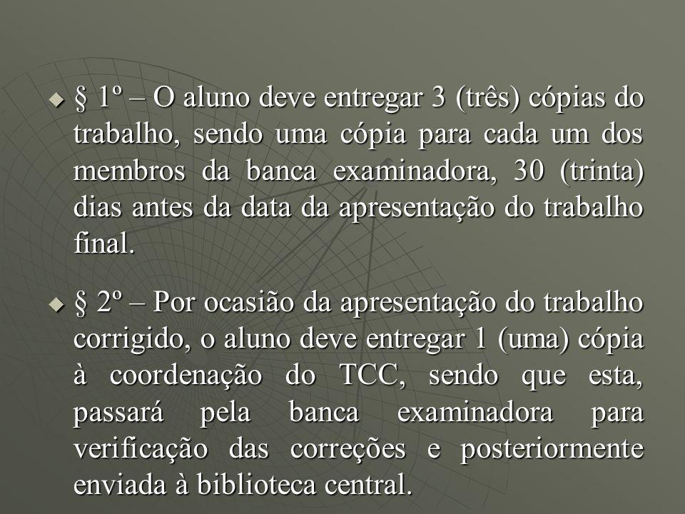 § 1º – O aluno deve entregar 3 (três) cópias do trabalho, sendo uma cópia para cada um dos membros da banca examinadora, 30 (trinta) dias antes da dat
