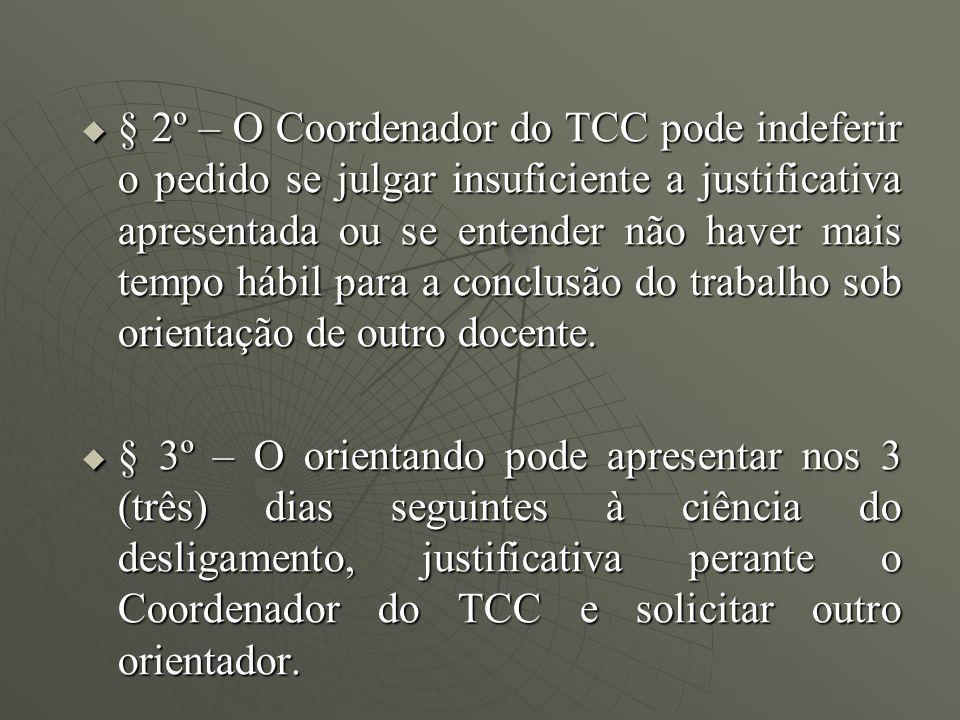 § 2º – O Coordenador do TCC pode indeferir o pedido se julgar insuficiente a justificativa apresentada ou se entender não haver mais tempo hábil para