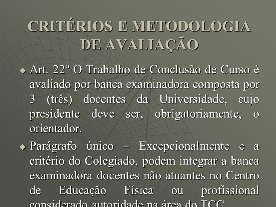 CRITÉRIOS E METODOLOGIA DE AVALIAÇÃO Art. 22º O Trabalho de Conclusão de Curso é avaliado por banca examinadora composta por 3 (três) docentes da Univ