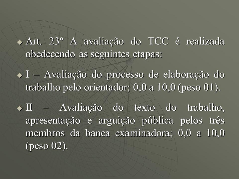 Art. 23º A avaliação do TCC é realizada obedecendo as seguintes etapas: Art. 23º A avaliação do TCC é realizada obedecendo as seguintes etapas: I – Av
