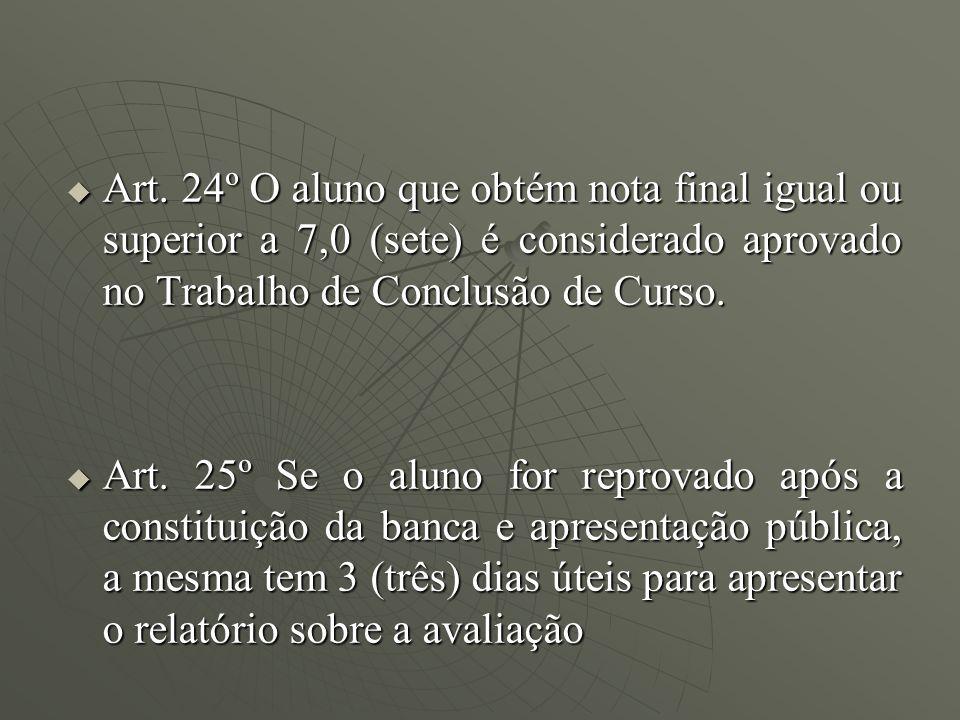 Art. 24º O aluno que obtém nota final igual ou superior a 7,0 (sete) é considerado aprovado no Trabalho de Conclusão de Curso. Art. 24º O aluno que ob