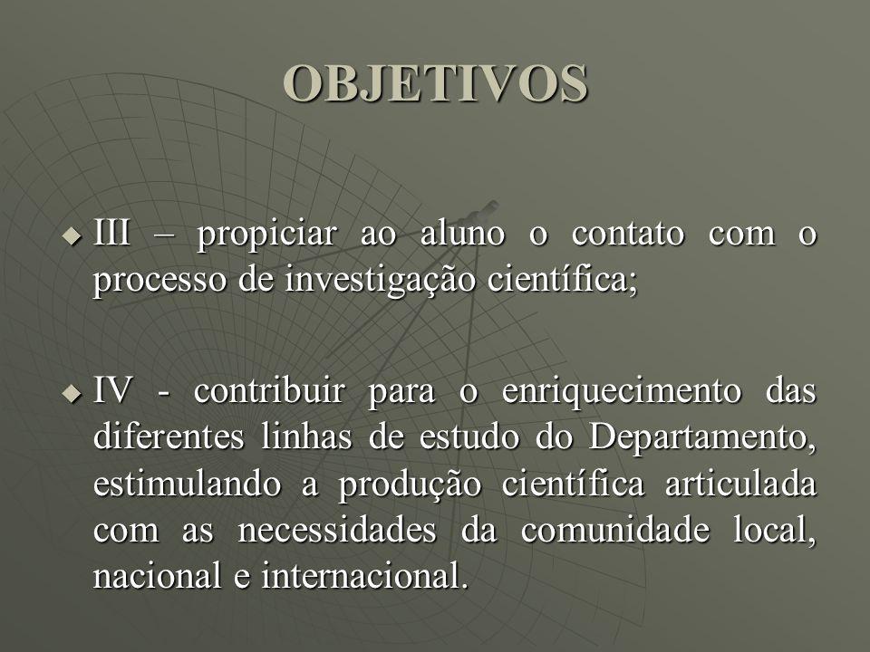 OBJETIVOS III – propiciar ao aluno o contato com o processo de investigação científica; III – propiciar ao aluno o contato com o processo de investiga