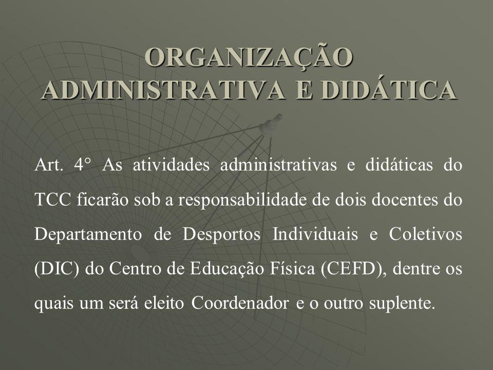 ORGANIZAÇÃO ADMINISTRATIVA E DIDÁTICA Art. 4° As atividades administrativas e didáticas do TCC ficarão sob a responsabilidade de dois docentes do Depa