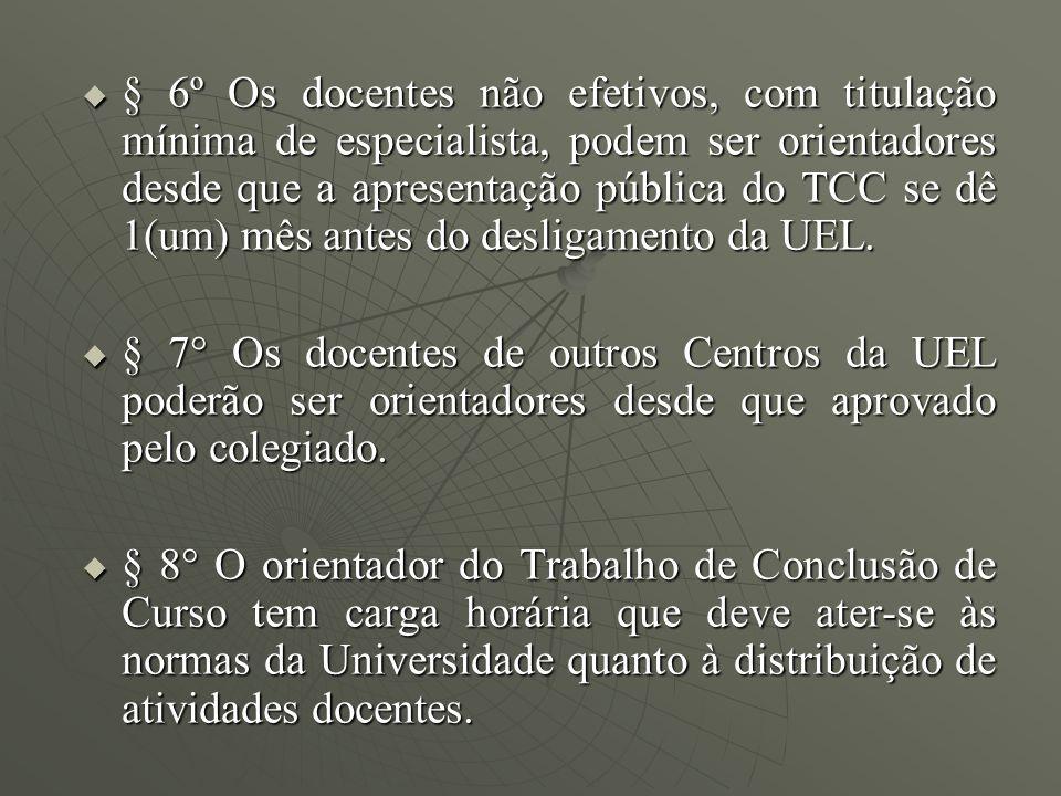 § 6º Os docentes não efetivos, com titulação mínima de especialista, podem ser orientadores desde que a apresentação pública do TCC se dê 1(um) mês an