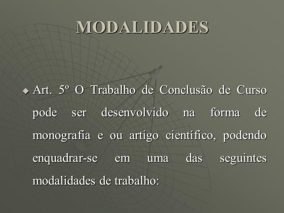 MODALIDADES Art. 5º O Trabalho de Conclusão de Curso pode ser desenvolvido na forma de monografia e ou artigo científico, podendo enquadrar-se em uma