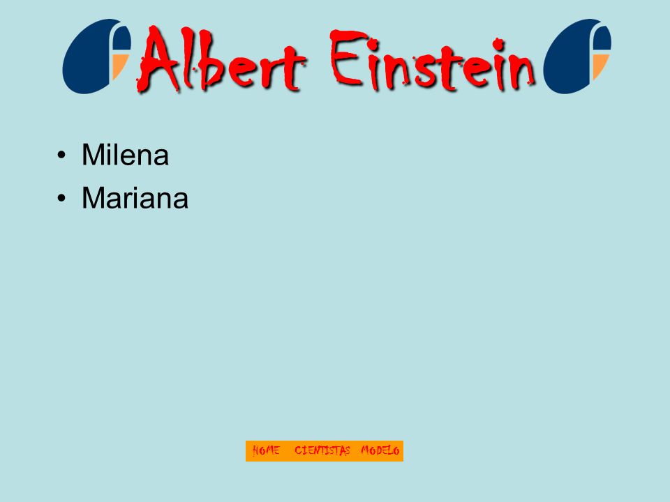 Albert Einstein HOMECIENTISTASMODELO Milena Mariana