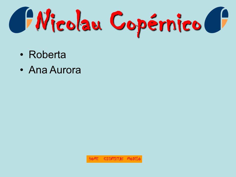 Nicolau Copérnico HOMECIENTISTASMODELO Roberta Ana Aurora