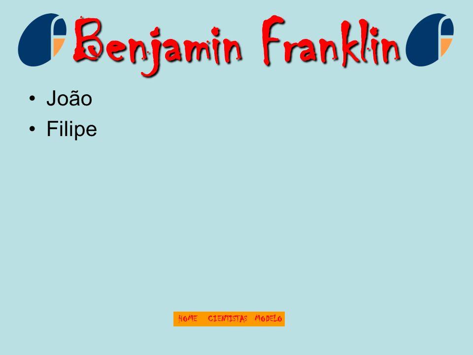 Benjamin Franklin João Filipe HOMECIENTISTASMODELO