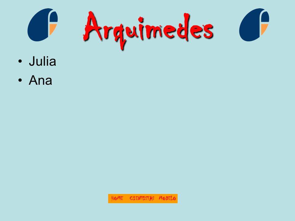 Arquimedes Julia Ana HOMECIENTISTASMODELO